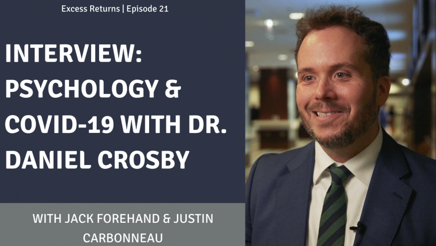 Excess Returns, Ep. 21: Interview: Psychology and COVID-19 with Dr. Daniel Crosby