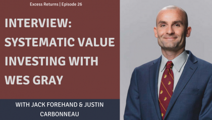 Excess Returns, Ep. 26: Interview: Systematic Value Investing with Wes Gray
