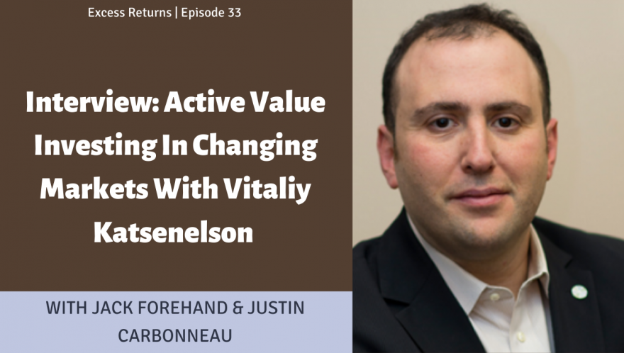 Excess Returns, Ep. 33: Active Value Investing in a Changing World with Vitaliy Katsenelson
