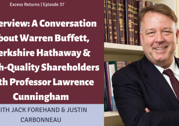 Excess Returns, Ep. 37: A Conversation about Buffett, Berkshire & High-Quality Shareholders w/ Professor Lawrence Cunningham