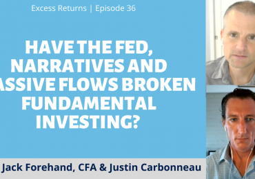 Excess Returns, Ep. 36: Have the Fed, Narratives and Passive Flows Broken Fundamental Investing?