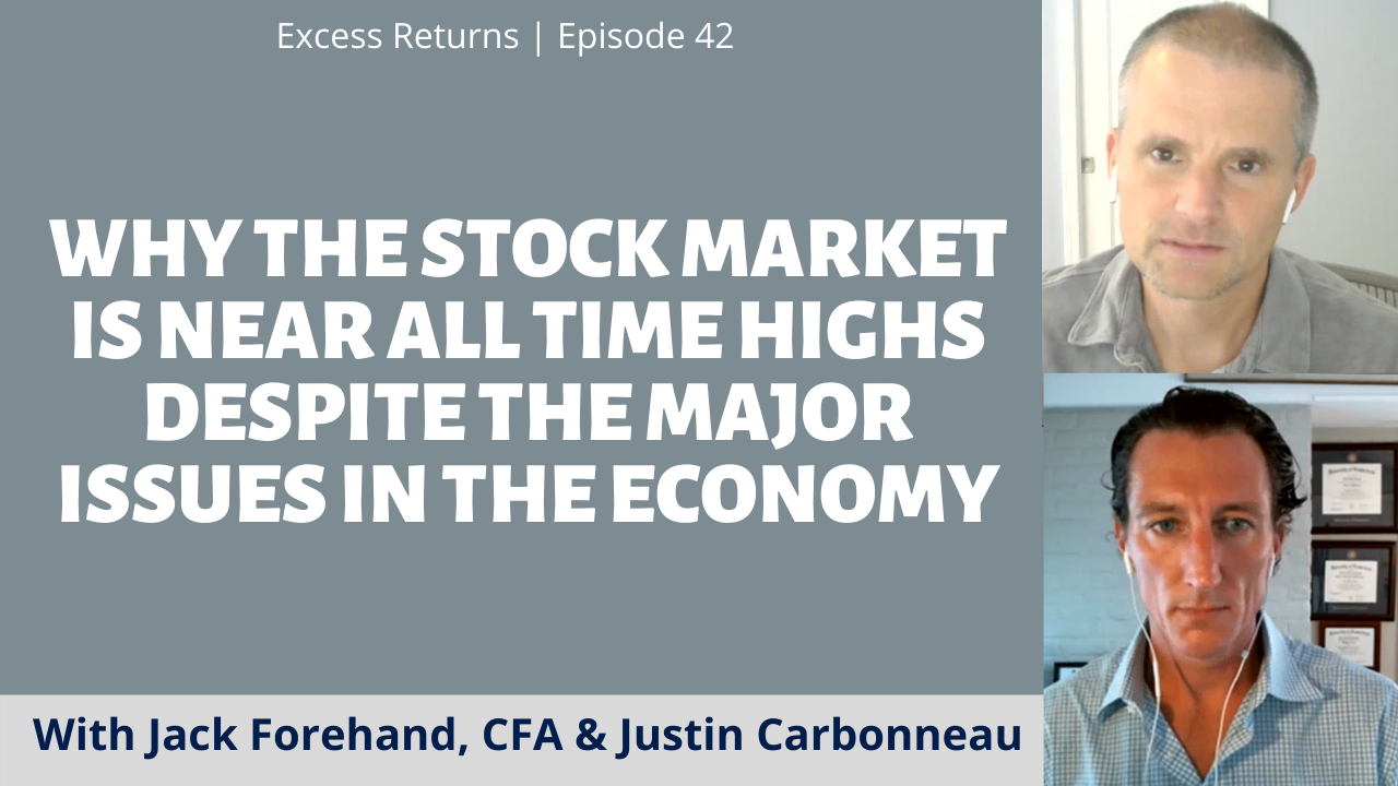 Excess Returns, Ep. 42: Why the Stock Market is Near All Time Highs Despite the Major Issues in the Economy