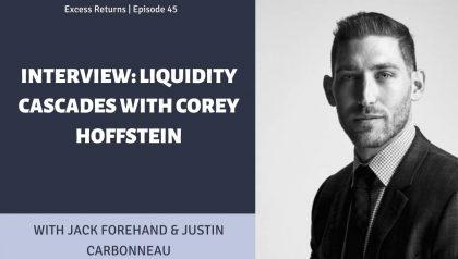 Interview: Liquidity Cascades with Corey Hoffstein (Ep. 45)