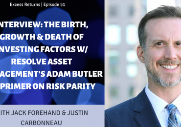 The Birth, Growth & Death of Investing Factors w/ ReSolve Asset Management's Adam Butler