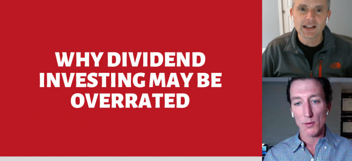 Why Dividend Investing May Be Overrated (Ep. 65)