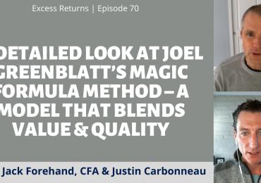 A Detailed Look At Joel Greenblatt's Magic Formula Method – A Model that Blends Value & Quality (Ep. 70)
