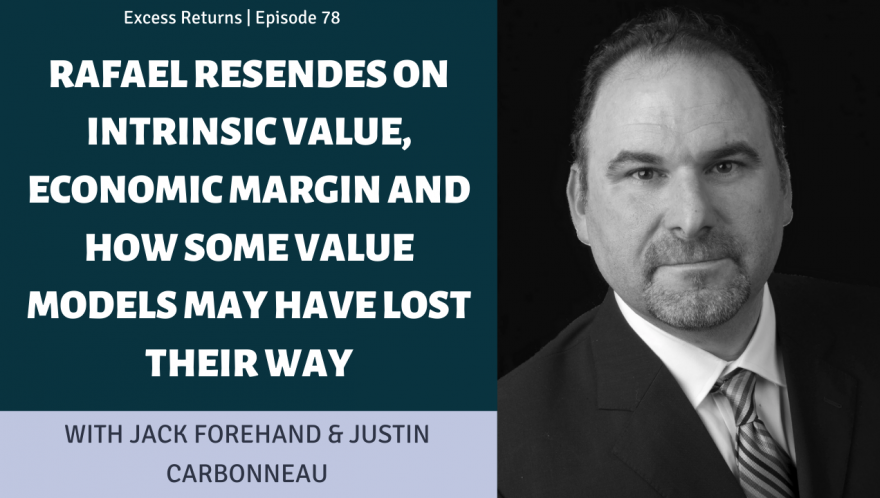 Rafael Resendes On Intrinsic Value, Economic Margin and How Some Value Models Have Lost Their Way (EP. 78)