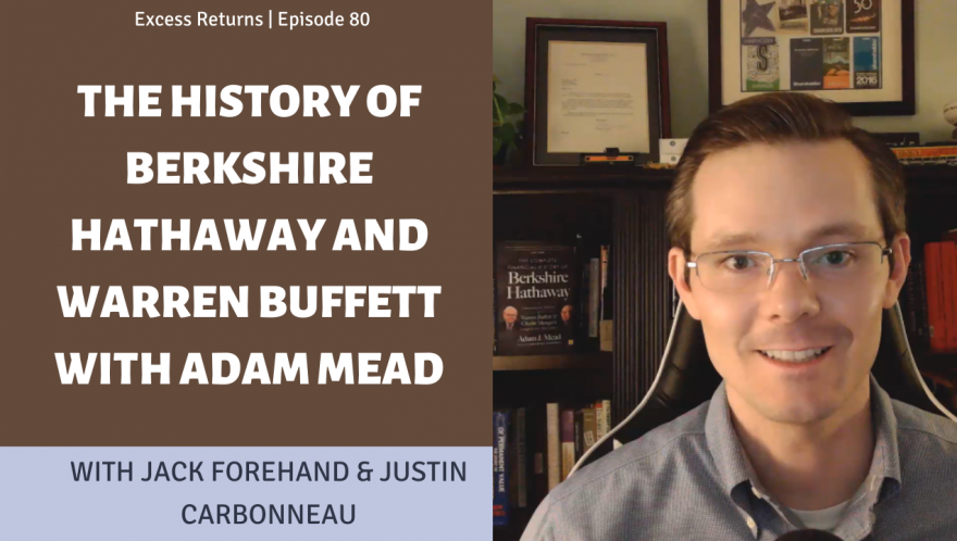 The History of Berkshire Hathaway and Warren Buffett with Adam Mead (Ep. 80)