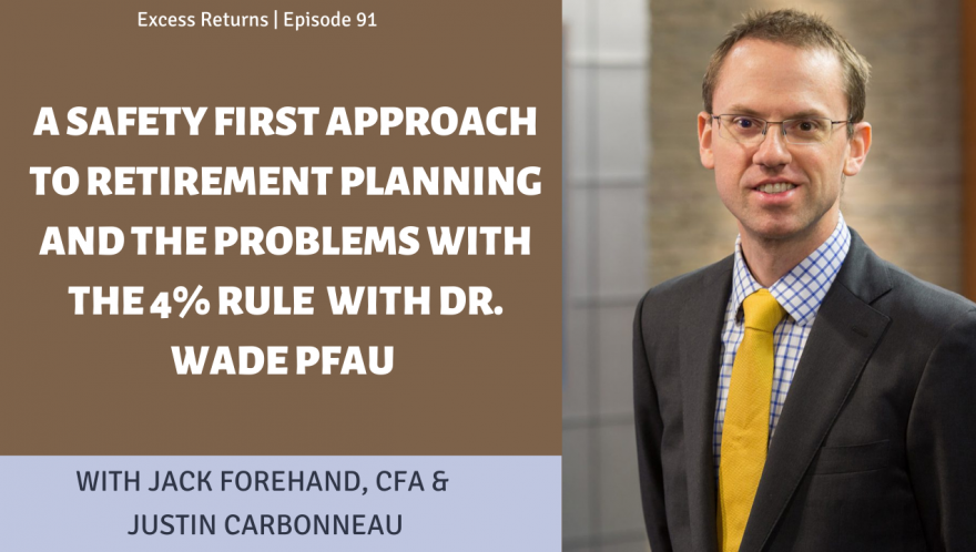 A Safety First Approach to Retirement Planning and the Problems with the 4% Rule with Dr. Wade Pfau