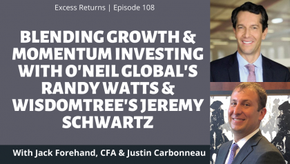 Combining Growth and Momentum Investing with O'Neil Global's Randy Watts and WisdomTree's Jeremy Schwartz