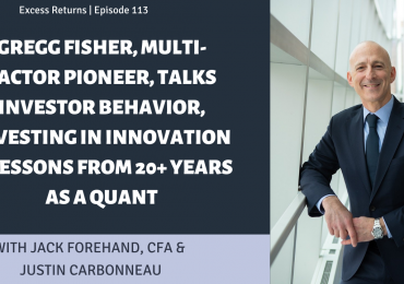 Gregg Fisher, Multi-Factor Pioneer, Talks Investor Behavior, The Future Of Value, Investing In Innovation & Lessons From 20+ Years as a Quant