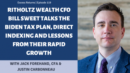 Ritholtz Wealth CFO Bill Sweet Talks the Biden Tax Plan, Direct Indexing and Lessons From Their Rapid Growth